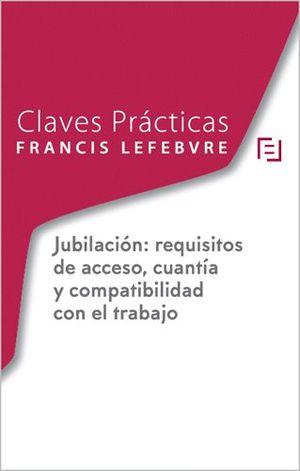 CLAVES PRÁCTICAS JUBILACIÓN: REQUISITOS DE ACCESO, CUANTÍA Y COMPATIBILIDAD CON EL TRABAJO