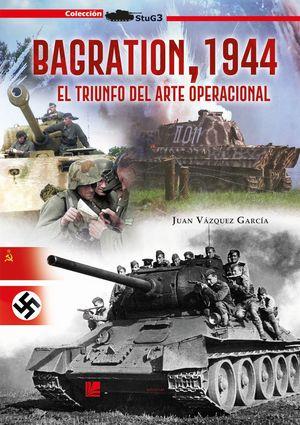 BAGRATION, 1944 - EL TRIUNFO DEL ARTE OPERACIONAL