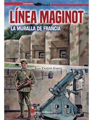 LINEA MAGINOT. LA MURALLA DE FRANCIA