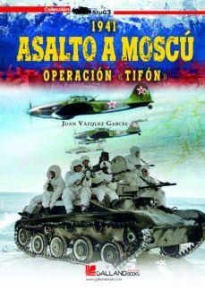1941. ASALTO A MOSCÚ.