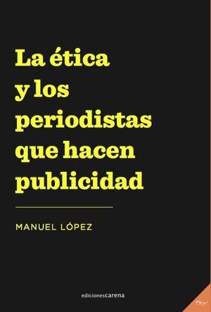 ÉTICA Y LOS PERIODISTAS QUE HACEN PUBLICIDAD, LA