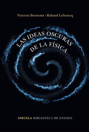 IDEAS OSCURAS DE LA FÍSICA, LAS