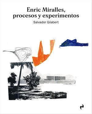 ENRIC MIRALLES. PROCESOS Y EXPERIMENTOS