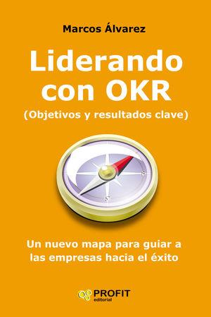 LIDERANDO CON OKR    (OBJETIVOS Y RESULTADOS CLAVE)