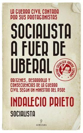 SOCIALISTA A FUER DE LIBERAL - LA GUERRA CIVIL CONTADA POR SUS PROTAGONISTAS