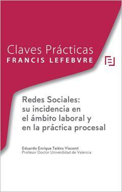 CLAVES PRÁCTICAS: REDES SOCIALES: SU INCIDENCIA EN EL ÁMBITO LABORAL Y EN LA PRÁCTICA PROCESAL