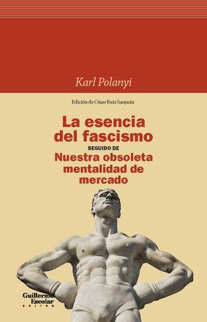 ESENCIA DEL FASCISMO SEGUIDO DE NUESTRA OBSOLETA MENTALIDAD DE MERCADO, LA