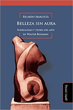 BELLEZA SIN AURA. SURREALISMO Y TEOR¡A DEL ARTE EN WALTER BENJAMIN