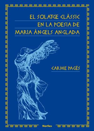 SOLATGE CLÀSSIC EN LA POESIA DE MARIA ANGELS ANGLADA, EL
