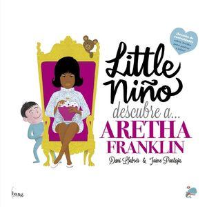 LITTLE NIÑO DESCUBRE A... ARETHA FRANLIN