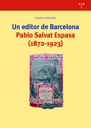 EDITOR DE BARCELONA, UN. PABLO SALVAT ESPASA (1872-1923)