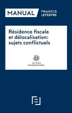 RÉSIDENCE FISCALE ET DÉLOCALISATION: SUJETS CONFLICTUELS