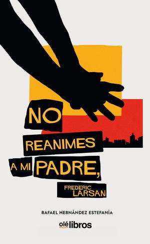 NO REANIMES A MI PADRE, FREDERIC LARSAN