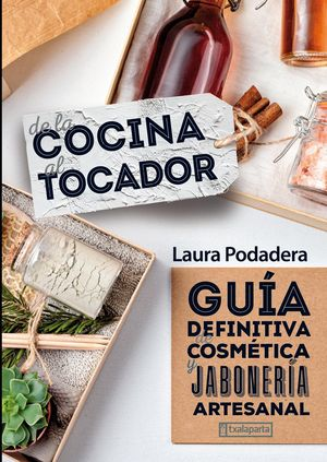 DE LA COCINA AL TOCADOR. GUIA DEFINITIVA COSMETICA JABONERIA ARTESANAL