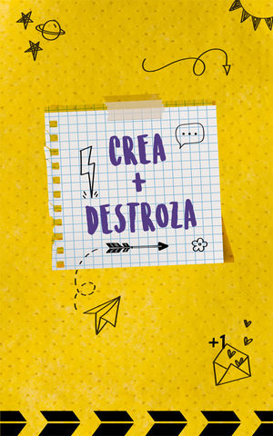 CREA + DESTROZA