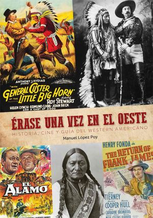 ERASE UNA VEZ EN EL OESTE HISTORIA. CINE Y GUIA WESTERN AMERICANO