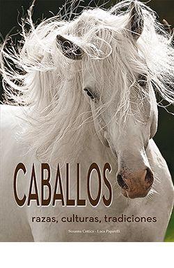 CABALLOS - RAZAS, CULTURAS, TRADICIONES