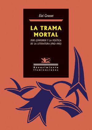 TRAMA MORTAL, LA. PERE GIMFERRER Y LA POLÍTICA DE LA LITERATURA (1962-1985)