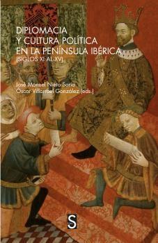 DIPLOMACIA Y CULTURA POLÍTICA EN LA PENÍNSULA IBÉRICA (SIGLOS XI AL XV)