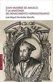 JUAN VALVERDE DE AMUSCO Y LA ANATOMIA DEL RENACIMIENTO HISPANOITALIANO