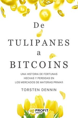 DE TULIPANES A BITCOINS