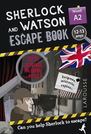 SHERLOCK & WATSON A2 ESCAPE BOOK PER REPASSAR ANGLÈS 12-13 ANYS