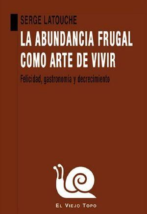 ABUNDANCIA FRUGAL COMO ARTE DE VIVIR, LA