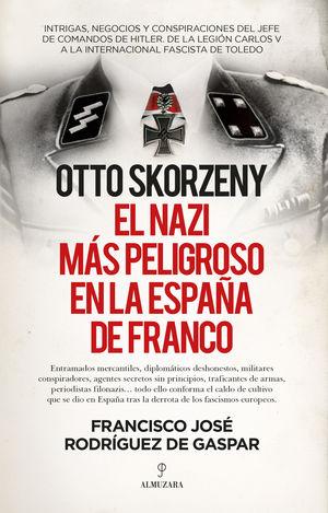 OTTO SKORZENY, EL NAZI MÁS PELIGROSO EN LA ESPAÑA DE FRANCO
