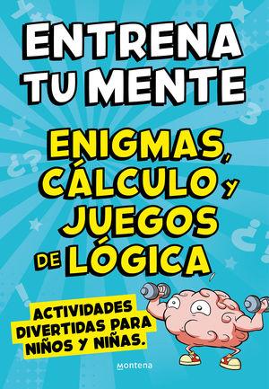 ENTRENA TU MENTE CON ENIGMAS, CÁLCULO Y JUEGOS DE LÓGICA