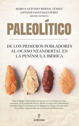 PALEOLITICO, DE LOS PRIMEROS POBLADORES AL OCASO NEANDERTAL EN LA PE