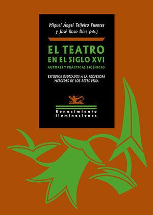 TEATRO EN EL SIGLO XVI, EL. AUTORES Y PRÁCTICAS ESCÉNICAS