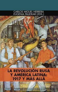 REVOLUCIÓN RUSA Y AMÉRICA LATINA: 1917 Y MÁS ALLÁ, LA