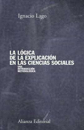 LOGICA DE LA EXPLICACION EN LAS CIENCIAS SOCIALES, LA, UNA INTRODUCCION METODOLOGICA
