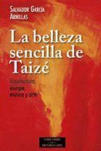BELLEZA SENCILLA DE TAIZE ARQUITECTURA, LITURGIA, MUSICA Y ARTE