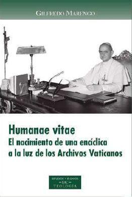 HUMANAE VITAE. EL NACIMIENTO DE UNA ENCICLICA A LA LUZ DE LOS ARCHIVOS VATICANOS