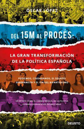 DEL 15 M AL PROCÈS: LA GRAN TRANSFORMACION DE LA POLITICA ESPAÑOLA
