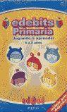 EDEBITS PRIMARIA (CASTELLANO) JUGANDO A APRENDER 6 A 8 AÑOS ***CD-ROM***