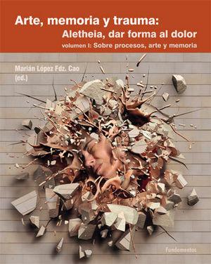 ARTE, MEMORIA Y TRAUMA: ALETHEIA, DAR FORMA AL DOLOR VOL. 1