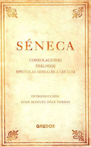 CONSOLACIONES / DIÁLOGOS / EPÍSTOLAS MORALES A LUCILIO