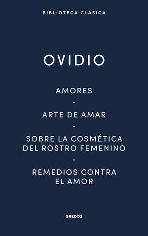 AMORES/ ARTE DE AMAR/ SOBRE LA COSMÉTICA DEL ROSTRO FEMENÍNO/ REMEDIOS CONTRA EL AMOR