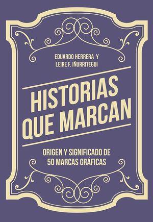 HISTORIAS QUE MARCAN. ORIGEN Y SIGNIFICADO DE 50 MARCAS GRÁFICAS