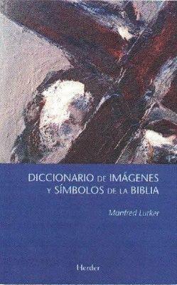 DICCIONARIO DE IMÁGENES Y SÍMBOLOS DE LA BIBLIA