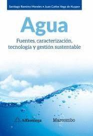 AGUA.  FUENTES, CARACTERIZACIÓN, TECNOLOGÍA Y GESTIÓN SUSTENTABLE