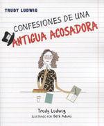 CONFESIONES DE UNA ANTIGUA ACOSADORA