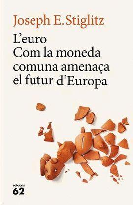 EURO, L'. COM LA MONEDA COMUNA AMENAÇA EL FUTUR D'EUROPA