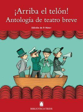 ARRIBA EL TELÓN! ANTOLOGÍA TEATRO BREVE