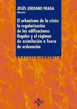 URBANISMO DE LA CRISIS: LA REGULARIZACIÓN DE LA EDIFICACIONES ILEGALES Y EL REGIMEN DE ASIMILACION A FUERA DE ORDENACION, EL