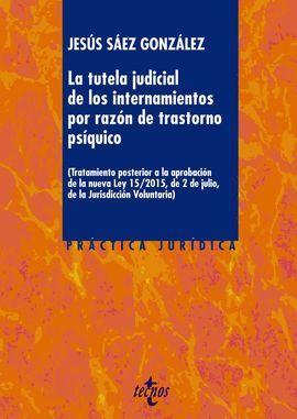 TUTELA JUDICIAL DE LOS INTERNAMIENTOS POR RAZÓN DE TRASTORNO PSÍQUICO, LA
