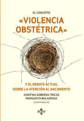 CONCEPTO VIOLENCIA OBSTÉTRICA Y EL DEBATE ACTUAL SOBRE LA ATENCIÓN AL NACIMIENTO, EL