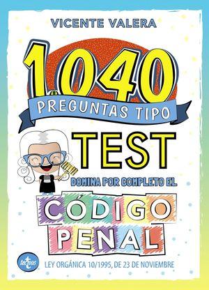 1040 PREGUNTAS TIPO TEST. DOMINA POR COMPLETO EL CODIGO PENAL